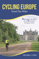 Cycling Europe: Great Day Rides: 90 Beautiful Day Rides from 30 Fantastic European Cities
