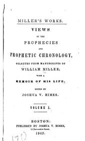 Views of the Prophecies and Prophetic Chronology: Selected from Manuscripts of William Miller, with a Memoir of His Life