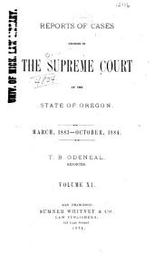 Reports of Cases Decided in the Supreme Court of the State of Oregon: Volume 11