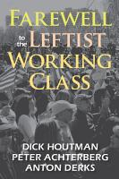 Farewell to the Leftist Working Class PDF