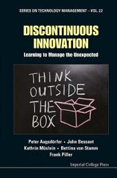 Discontinuous Innovation: Learning to Manage the Unexpected