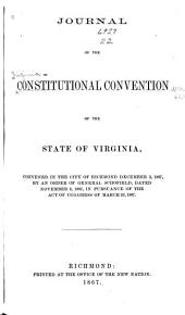 Journal of the Constitutional Convention of the State of Virginia: Convened in the City of Richmond December 3, 1867, by an Order of General Schofield, Dated November 2, 1867, in Pursuance of the Act of Congress of March 23, 1867, in Pursuance of the Act of Congress of March 23, 1867
