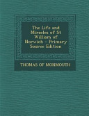 The Life and Miracles of St William of Norwich   Primary Source Edition