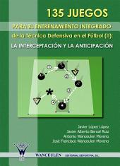 135 Juegos para el entrenamiento de la técnica defensiva en fútbol II: La interpretación y la anticipación
