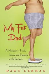 My Fat Dad: A Memoir of Food, Love, and Family, with Recipes