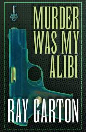 Murder Was My Alibi