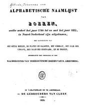 Alphabetische naamlijst van boeken welke sedert het jaar 1790 tot en met het jaar 1832, in Noord-Nederland zijn uitgekomen: met aanduiding van het getal deelen, de platen en kaarten, het formaat, het jaar der uitgave, den naam des eigenaars, en de prijzen : stekkende ten vervolge op het Naamregister van Nederduitsche boeken van R. Arrenberg