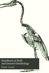 Handbook of Field and General Ornithology: A Manual of the Structure and Classification of Birds