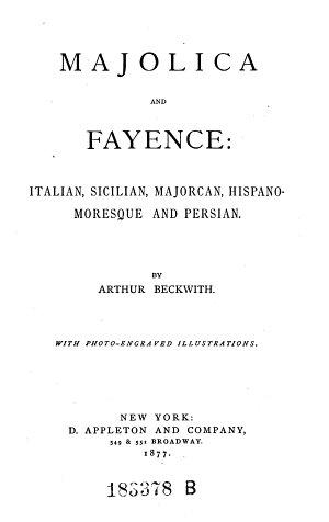 Majolica and Fayence  Italian  Sicilian  Majoroan  Hispano moresgue and Persian
