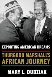 Exporting American Dreams: Thurgood Marshall's African Journey
