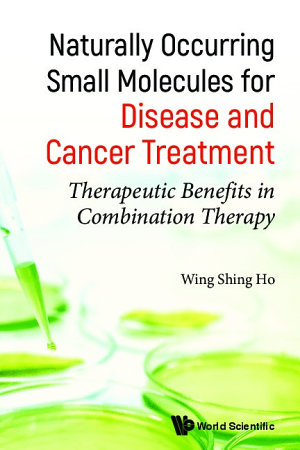 Naturally Occurring Small Molecules For Disease And Cancer Treatment: Therapeutic Benefits In Combination Therapy
