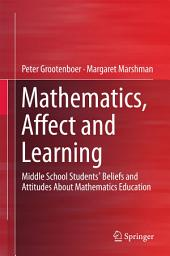 Mathematics, Affect and Learning: Middle School Students' Beliefs and Attitudes About Mathematics Education