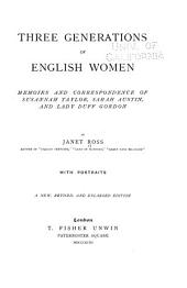 Three Generations of English Women: Memoirs and Correspondence of Susannah Taylor, Sarah Austin, and Lady Duff Gordon