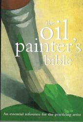 Oil Painter's Bible: An Essential Reference for the Practicing Artist