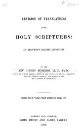 "Revision of Translations of the Holy Scriptures: an argument against objectors ... Reprinted from the ""Journal of Sacred Literature,"" etc"