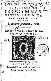 Progymnasmata Latinitatis Sive Dialogi: De Rebus Literariis, Volume 1