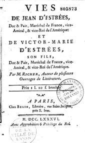 Vies de Jean d' Estrées , duc et pair, maréchal de France, vice-amiral, et vice-roi de l'Amérique ; et de Victor-Marie d' Estrées , son fils, duc et pair, maréchal de France, vice-amiral, et vice-roi de l'Amérique