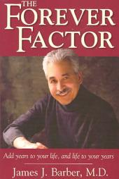 The Forever Factor: Add Years to Your Life, and Life to Your Years