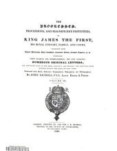 The Progresses, Processions, and Magnificent Festivities, of King James the First: His Royal Consort, Family, and Court; Collected from Original Manuscripts, Scarce Pamphlets, Corporation Records, Parochial Registers, &c., &c. ... Illustrated with Notes, Historical, Topographical, Biographical and Bibliographical, Volume 3