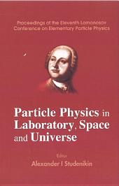 Particle Physics In Laboratory, Space And Universe - Proceedings Of The Eleventh Lomonosov Conference On Elementary Particle Physics