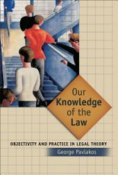Our Knowledge of the Law: Objectivity and Practice in Legal Theory