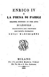 Enrico IV. o la presa di Parigi. Dramma storico in 3 atti. Trad. dal francese da Luigi Marchioni. Milano 1842