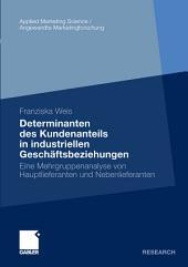 Determinanten des Kundenanteils in industriellen Geschäftsbeziehungen: Eine Mehrgruppenanalyse von Hauptlieferanten und Nebenlieferanten