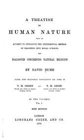 A Treatise on Human Nature: Being an Attempt to Introduce the Experimental Method of Reasoning Into Moral Subjects; and Dialogues Concerning Natural Religion, Volume 1
