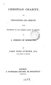 Christian charity, its obligations and objects: in a ser. of sermons