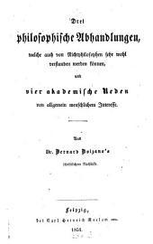 Drei philosophische Abhandlungen, welche auch von Nichtphilosophen sehr wohl verstanden werden können, und vier akademische Reden on allgemein menschlichem Interesse: aus Dr. Bernard Bolzanos schriftlichem Nachlasse