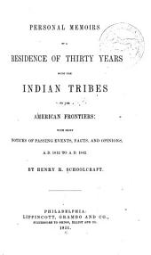 Personal Memoirs of a Residence of Thirty Years with the Indian Tribes on the American Frontiers: With Brief Notices of Passing Events, Facts, and Opinions, A.D. 1812 to A.D. 1842, Part 1842