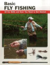 Basic Fly Fishing: All the Skills and Gear You Need to Get Started