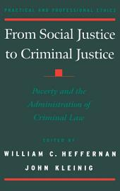 From Social Justice to Criminal Justice : Poverty and the Administration of Criminal Law: Poverty and the Administration of Criminal Law