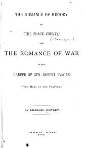 "The Romance of History in ""the Black County,"": And the Romance of War in the Career of Gen. Robert Smalls, ""the Hero of the Planter."""