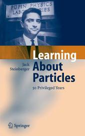 Learning About Particles - 50 Privileged Years