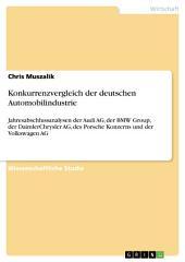Konkurrenzvergleich der deutschen Automobilindustrie: Jahresabschlussanalysen der Audi AG, der BMW Group, der DaimlerChrysler AG, des Porsche Konzerns und der Volkswagen AG