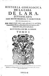 Historia genealogica de la casa de Lara, justificada con instrumentos, y escritores de inviolable se. Dividida en 20. libros: Volumen 1