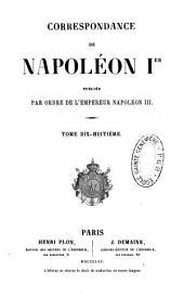 Correspondance de Napoléon Ier, 18: publiée par ordre de l'empereur Napoléon III