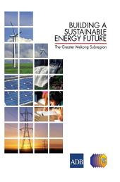 Building a Sustainable Energy Future: The Greater Mekong Subregion
