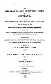 The Highlands and Western Isles of Scotland, Containing Descriptions of Their Scenery and Antiquities, with an Account of the Political History ...: Present Condition of the People, &c.... Founded on a Series of Annual Journeys Between the Years 1811 and 1821... in Letters to Sir Walter Scott, Bart, Volume 4