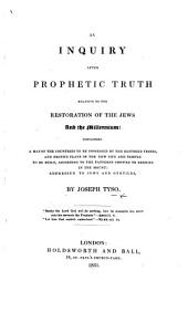 An Inquiry after Prophetic Truth relative to the Restoration of the Jews and the Millennium, etc