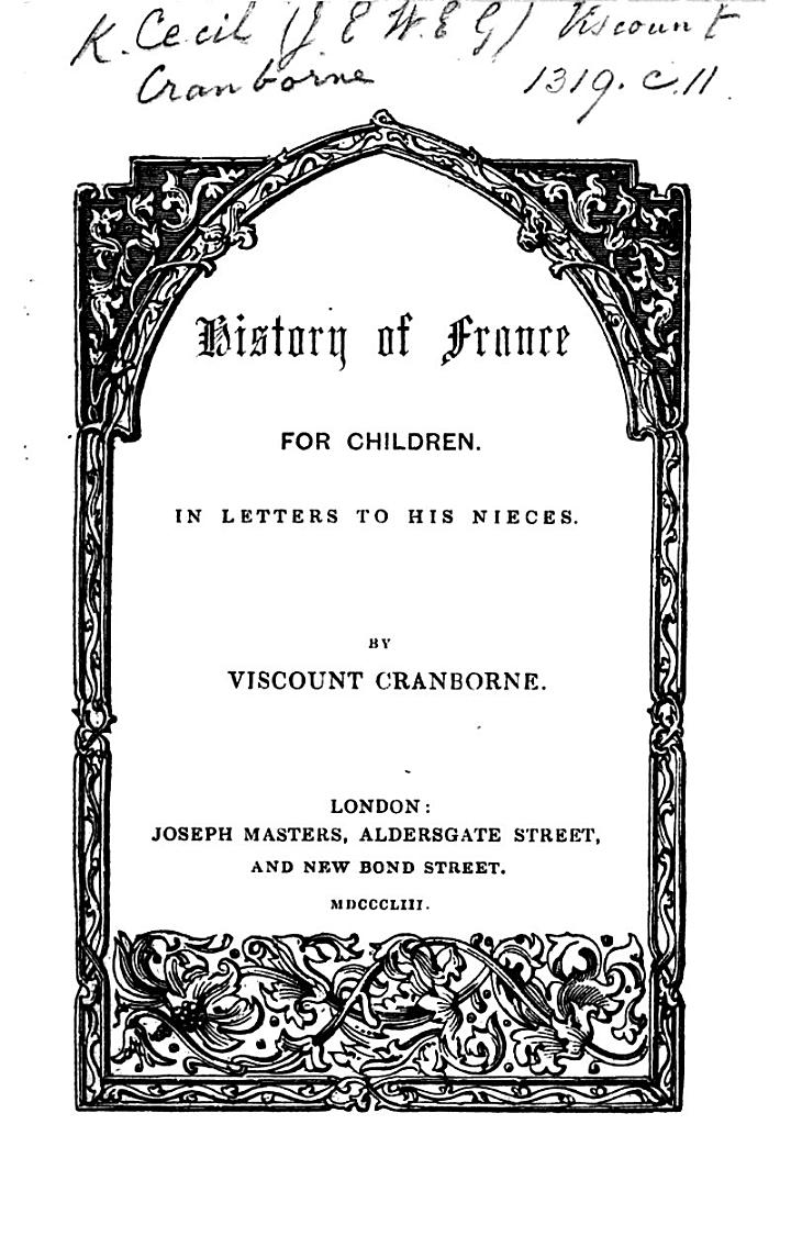 History of France for Children. In letters to his nieces. By Viscount Cranborne