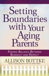 Setting Boundaries® with Your Aging Parents: Finding Balance Between Burnout and Respect