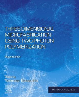 Three Dimensional Microfabrication Using Two Photon Polymerization PDF