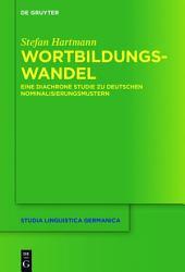 Wortbildungswandel: Eine diachrone Studie zu deutschen Nominalisierungsmustern