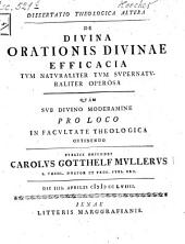 Dissertatio Theologica Altera De Divina Orationis Divinae Efficacia Tvm Natvraliter Tvm Svpernatvraliter Operosa