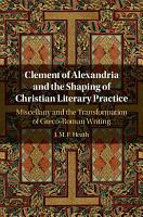 Clement of Alexandria and the Shaping of Christian Literary Practice PDF