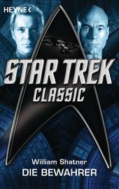 Star Trek - Classic: Die Bewahrer: Roman