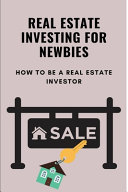 Real Estate Investing For Newbies