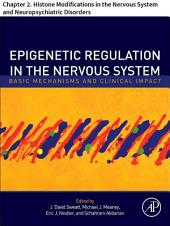 Epigenetic Regulation in the Nervous System: Chapter 2. Histone Modifications in the Nervous System and Neuropsychiatric Disorders